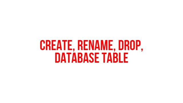 Create, rename, drop, database table