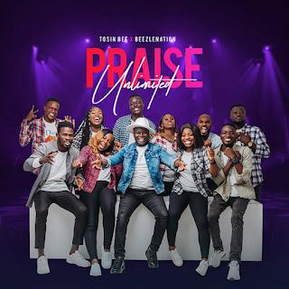 Tosinbee – Praise Unlimited (Ft. Beezlenation)