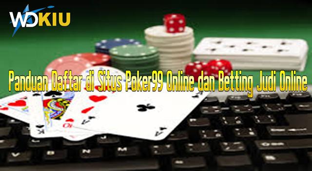 Panduan Daftar di Situs Poker99 Online dan Betting Judi Online
