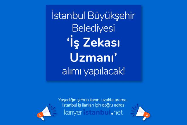 İstanbul Büyükşehir Belediyesi iş zekası uzmanı alımı yapacak. Adaylarda aranan nitelikler neler? İBB kariyer iş ilanları kariyeristanbul.net'te!