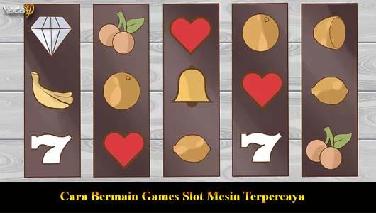 Cara Bermain Games Slot Mesin Terpercaya