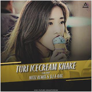 TURI ICECREAM KHAKE - EDM DROP REMIX - NITZZ REMIX X DJ A-RAX