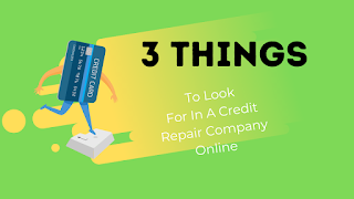 3 Things To Look For In A Credit Repair Company Online
