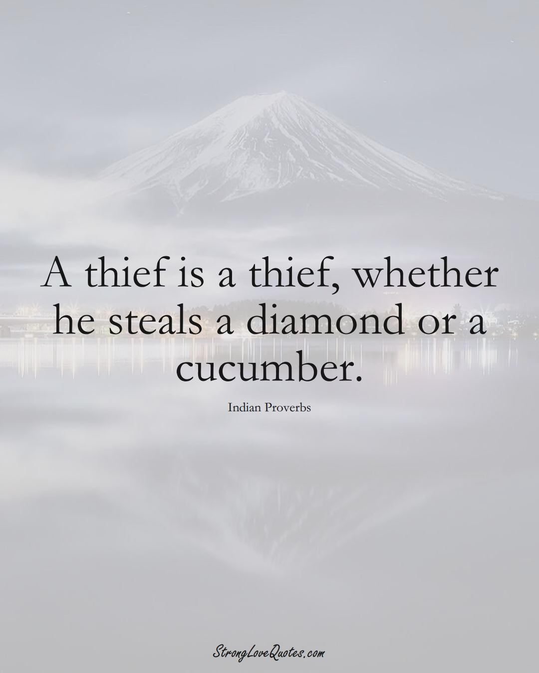 A thief is a thief, whether he steals a diamond or a cucumber. (Indian Sayings);  #AsianSayings