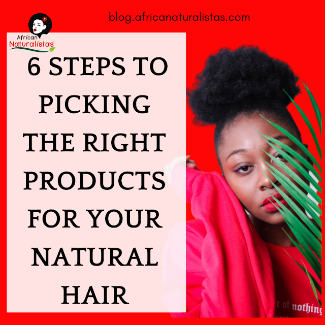 6 STEPS TO PICKING THE RIGHT PRODUCTS FOR YOUR NATURAL HAIR