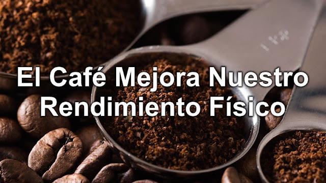 El Café Mejora Nuestro Rendimiento Fisico