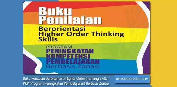 Buku Penilaian Berorientasi HOTS (Higher Order Thinking Skills) PKP (Program Peningkatan Pembelajaran) Berbasis Zonasi