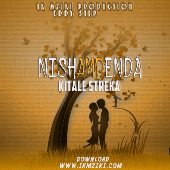 AUDIO   KITALE STREKA - NISHAMPENDA   DOWNLOAD NOW