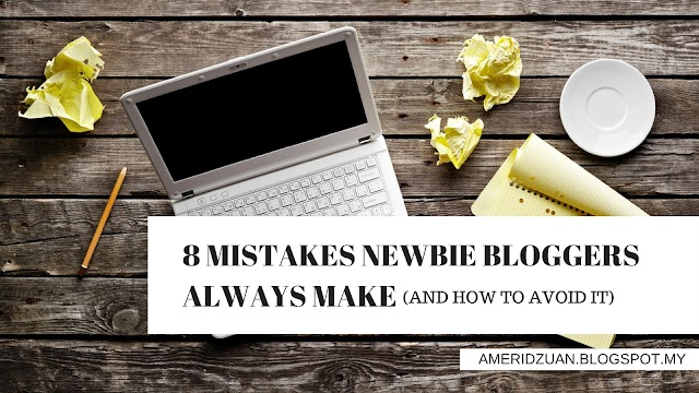 8 Mistakes Newbie Bloggers Always Make (and how to avoid it)