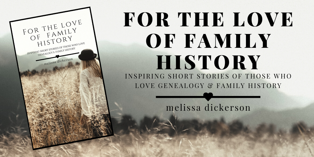 For The Love of Family History - new book by Melissa Dickerson #Genealogy #FamilyHistory #NewBook
