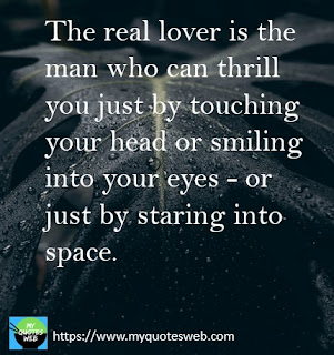 The real lover is the man who can thrill | romantic quotes
