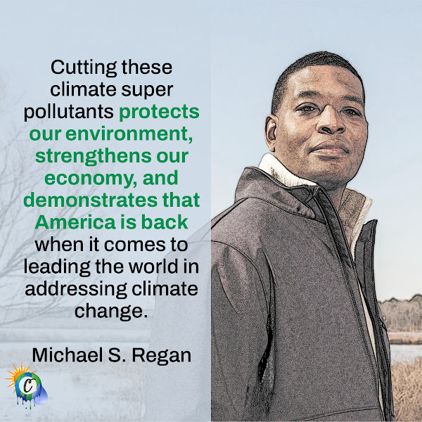 Cutting these climate super pollutants protects our environment, strengthens our economy, and demonstrates that America is back when it comes to leading the world in addressing climate change. — Michael S. Regan, administrator of the Environmental Protection Agency
