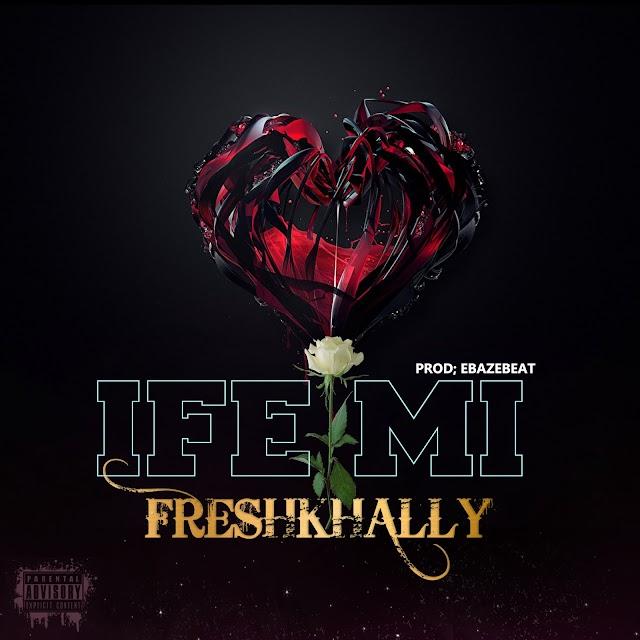 [BangHitz] Music:  FreshKhally - Ife Mi (prod. By Ebazebeat)