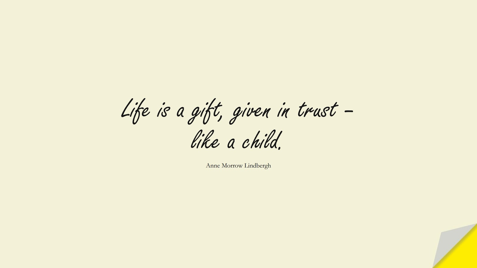 Life is a gift, given in trust – like a child. (Anne Morrow Lindbergh);  #LifeQuotes
