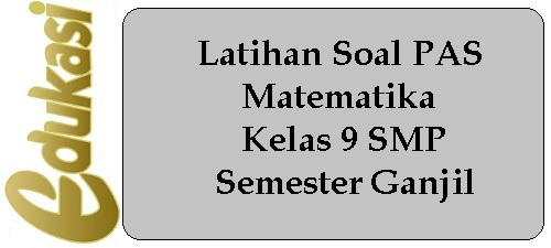 Latihan Soal PAS Matematika Kelas 9 SMP Semester Ganjil