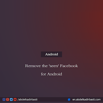 Remove the 'seen' Facebook for Android