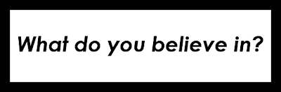 Image which says What do you believe in?