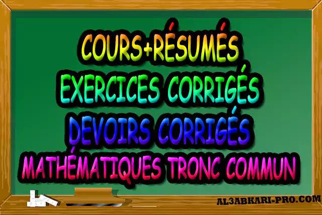 Mathématiques , Tronc commun , Tronc commun sciences , Tronc commun Technologies , Tronc commun français , Arithmétique dans N, Les ensembles de nombres N, Z, Q, D et R , L'ordre dans R , Les polynômes , Équations, inéquations et systèmes, Calcul vectoriel dans le plan , La projection dans le plan, La droite dans le plan , Calcul trigonométrique 1 , Transformations du plan , Le produit scalaire , Généralités sur les fonctions , Calcul trigonométrique 2 , Géométrie dans l'espace , Statistiques , Devoir de Semestre 1 , Devoirs de 2ème Semestre , maroc, Exercices corrigés, Cours, résumés, devoirs corrigés,  exercice corrigé, prof de soutien scolaire a domicile, cours gratuit, cours gratuit en ligne, cours particuliers, cours à domicile, soutien scolaire à domicile, les cours particuliers, cours de soutien, les cours de soutien, cours online, cour online.