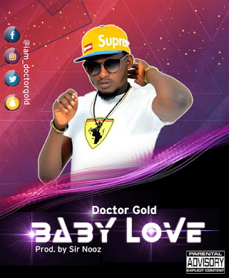 [Music] Doctor Gold - Baby Love (Download Here)