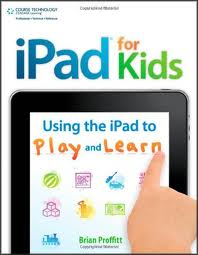 iPad for Kids: Using the iPad to Play and Learn (1st Edition)
