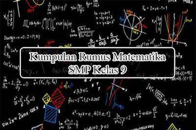 tentunya mempelajari bermacam rumus Matematika Kumpulan Rumus Matematika Sekolah Menengah Pertama Kelas 9 Beserta Penterangan Lengkap