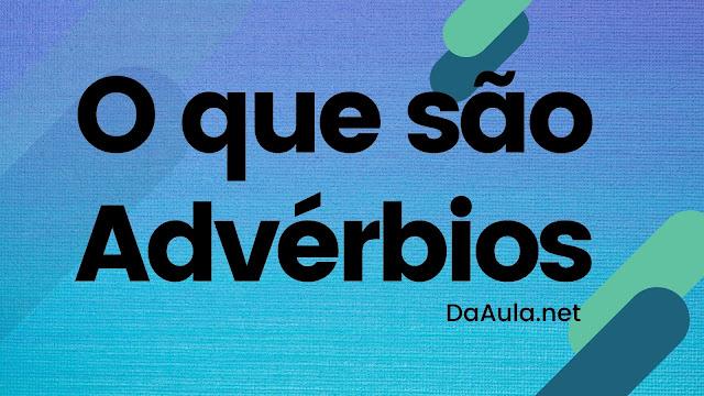 Língua Portuguesa: O que são Advérbios