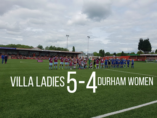 Aston Villa Ladies 5-4 Durham Women: Comeback Queens