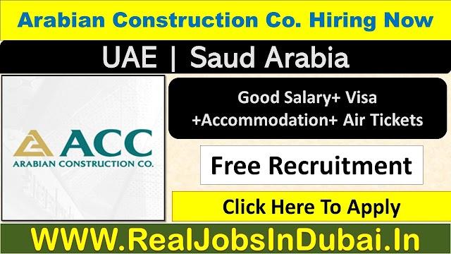 Arabian Constructin Company Hiring Saff In UAE & Saudi.
