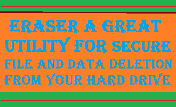 http://www.wikigreen.in/2015/01/eraser-great-utility-for-secure-file.html