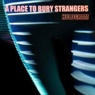 A Place to Bury Strangers - Hologram Music Album Reviews