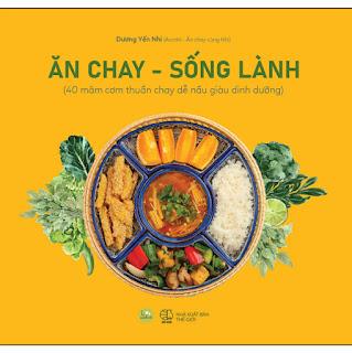 Ăn Chay, Sống Lành (40 Mâm Cơm Thuần Chay Dễ Nấu Giàu Dinh Dưỡng) ebook PDF-EPUB-AWZ3-PRC-MOBI