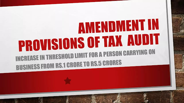 Section 44AB of the Act:Tax Audit Amendments