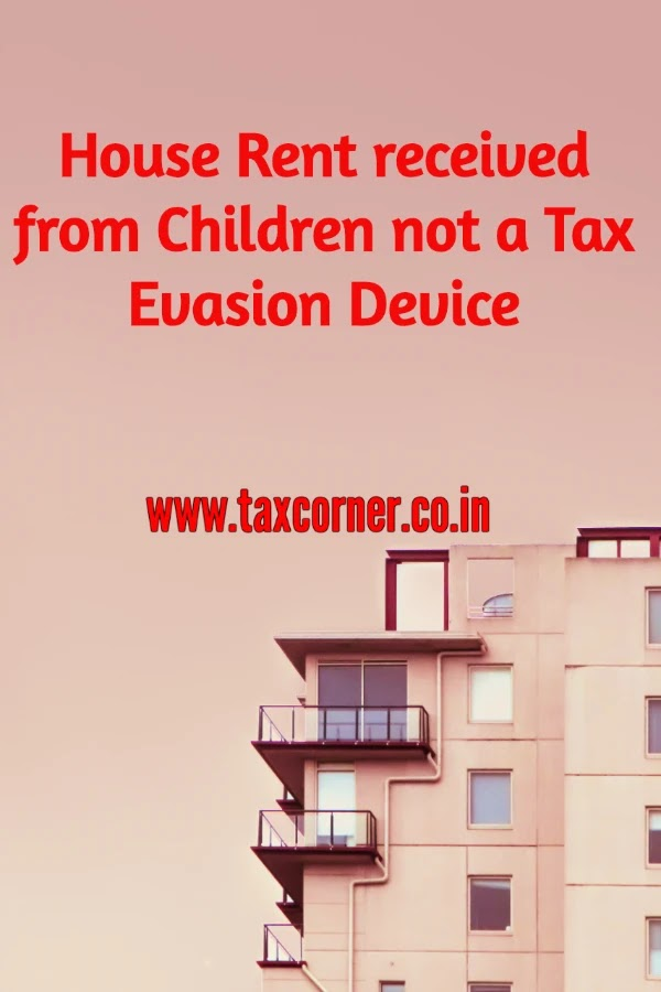 House Rent received from Children not a Tax evasion device