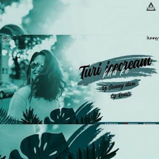 TURI ICECREAM KHAKE (REMIX) - DJ SUNNY DWN