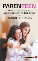 Parenteen: How to Nurture Your Adolescents Times by Prakriti Prasad