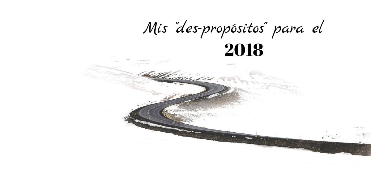 """MIS """"DES-PROPÓSITOS"""" PARA EL 2018"""