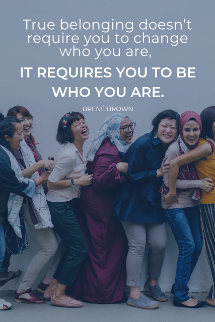 True belonging doesn't require you to change who you are, it requires you to be who you are. Brené Brown.