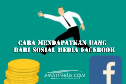 Cara Mendapatkan Uang dari Facebook dengan Cepat (Terbaru dan Terlengkap)