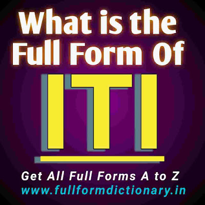 Full Form of ITI - What is the Full Form of ITI, full form of iti fitter, iti full form in marathi, iti full form in hindi 2020, iti full form telugu, iti full information, iti full form in bengali, iti full form 2021, iit ka full form