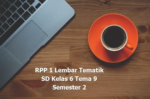 RPP 1 Lembar TEMATIK SD Kelas 6 Tema 9 Semester 2 Kurikulum 2013