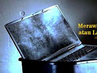 Tips Merawat Komputer atau Laptop Agar Tidak Cepat Rusak dan Awet (Hardware)