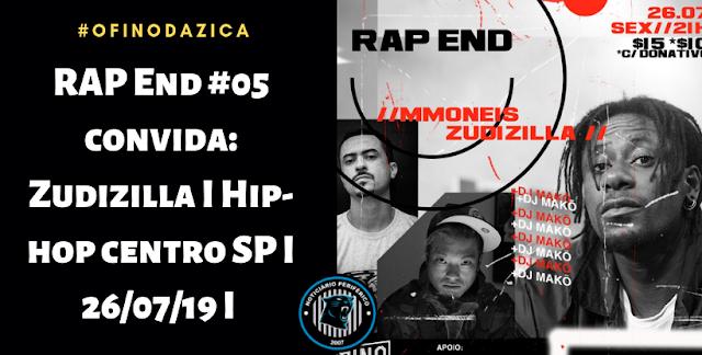 RAP End #05 convida: Zudizilla I Hip-hop centro SP I 26/07/19 I O Fino da Zica