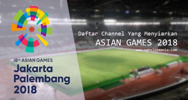 Daftar Channel Yang Menyiarkan Asian Games 2018