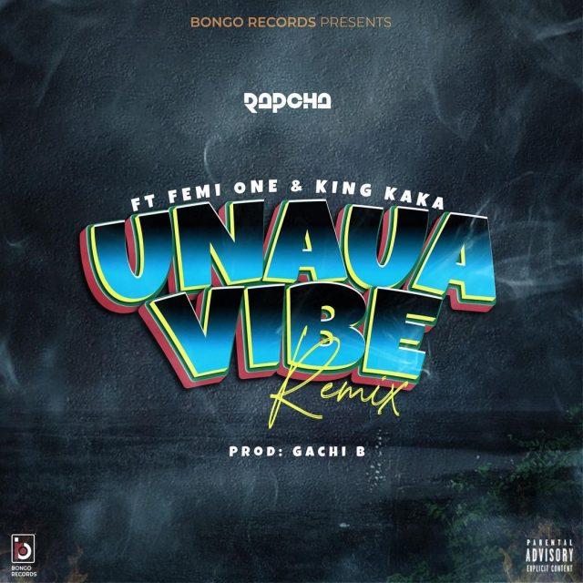 AUDIO | Rapcha Ft Femi One & King Kaka - Unaua Vibe Remix | Mp3 DOWNLOAD