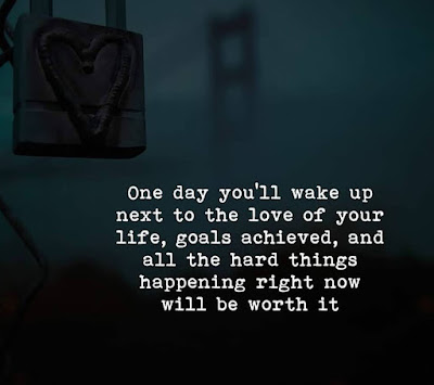 One day you'll wake up next to the love of your life, goals achieved, and all the hard things happening right now will be worth it