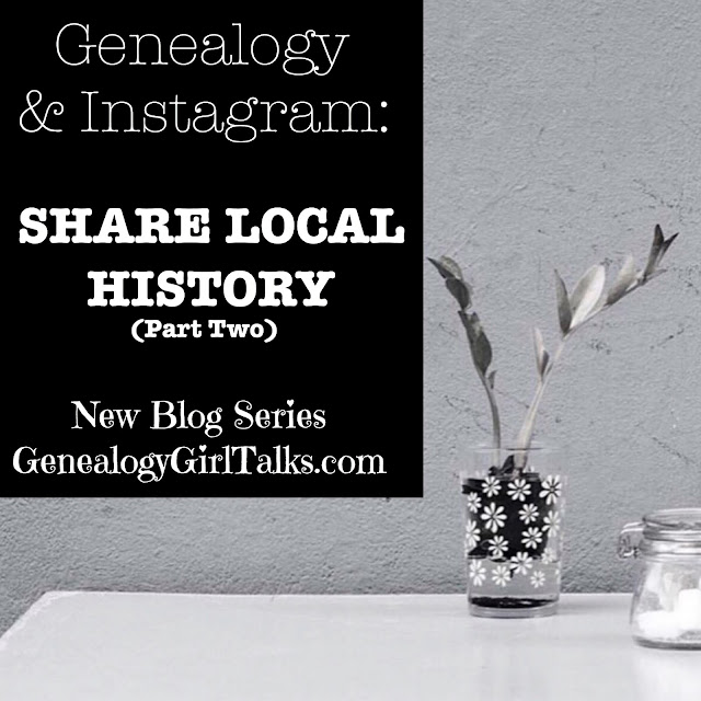 Genealogy & Instagram: Share Local History from GenealogyGirlTalks.com
