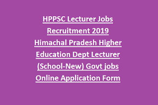 HPPSC Lecturer Jobs Recruitment 2019 Himachal Pradesh Higher Education Dept Lecturer (School-New) Govt jobs Online Application Form