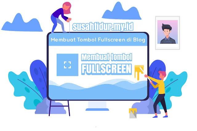 Membuat Tombol Fullscreen di Blog dengan mudah