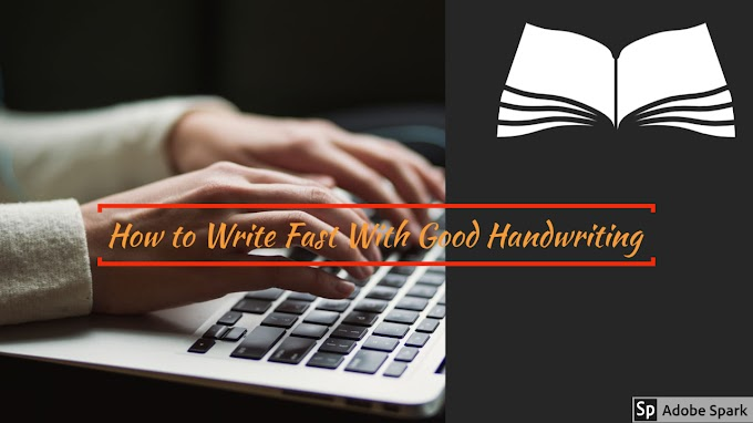 How to Write Fast With Good Handwriting