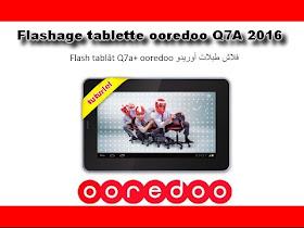 Q7A+ TABLETTE OOREDOO POUR TÉLÉCHARGER FLASH